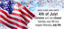 Christos will be Closed July 4th
